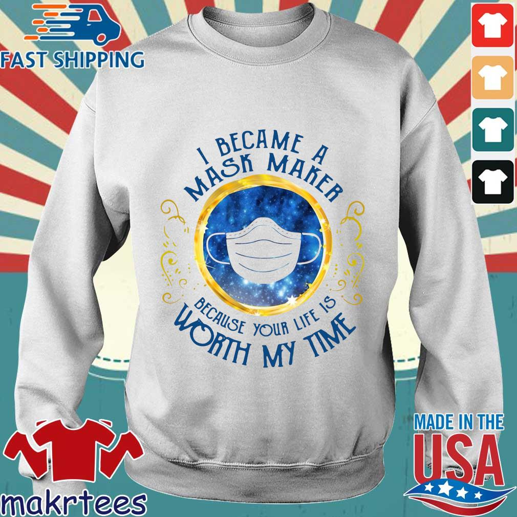 I Became A Mask Maker Because Your Life Is Worth My Time Shirt Sweater trang