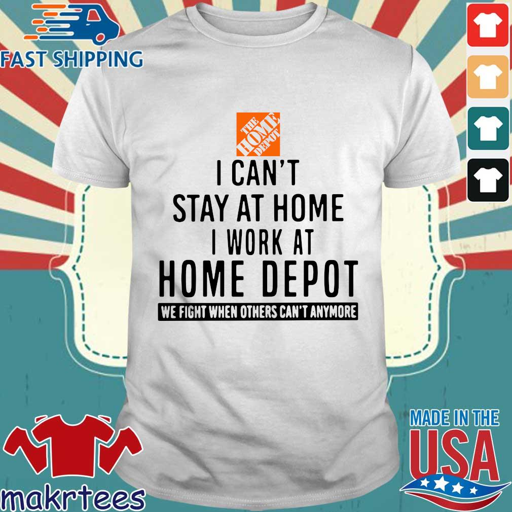 I Can Stay At Home I Work At Home Depot Tee Shirts