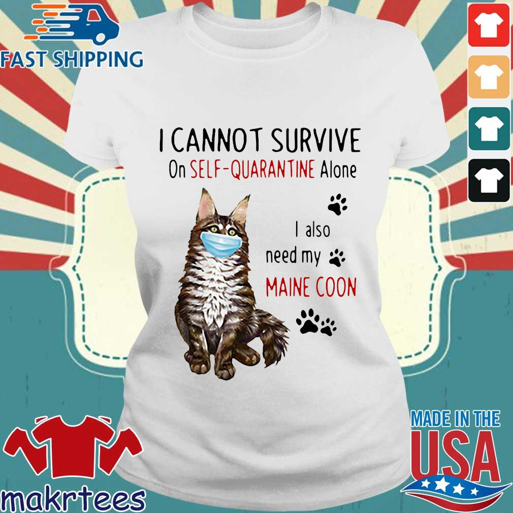 I Cannot Survive On Self-quarantine Alone I Also Need My Maine Coon Mask Cat Paw Official Shirt Ladies trang