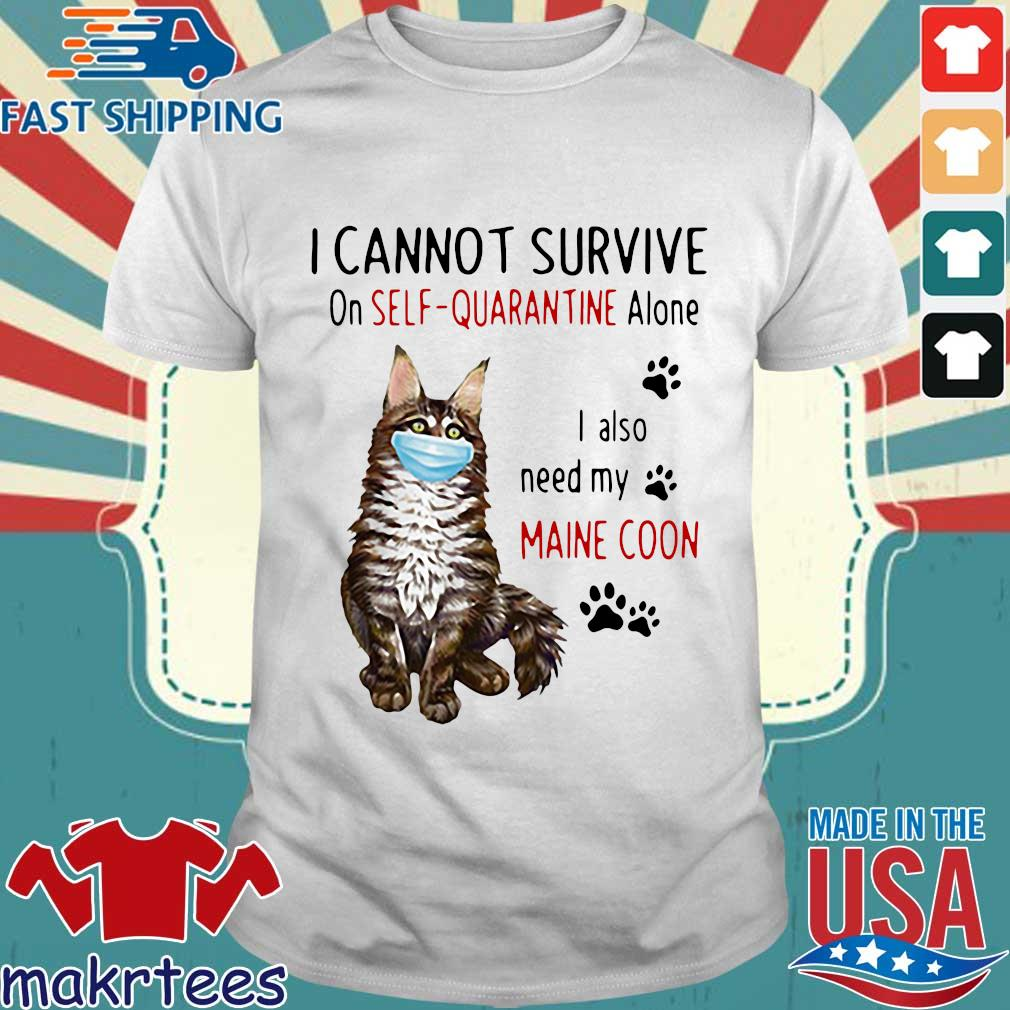 I Cannot Survive On Self-quarantine Alone I Also Need My Maine Coon Mask Cat Paw Official Shirt