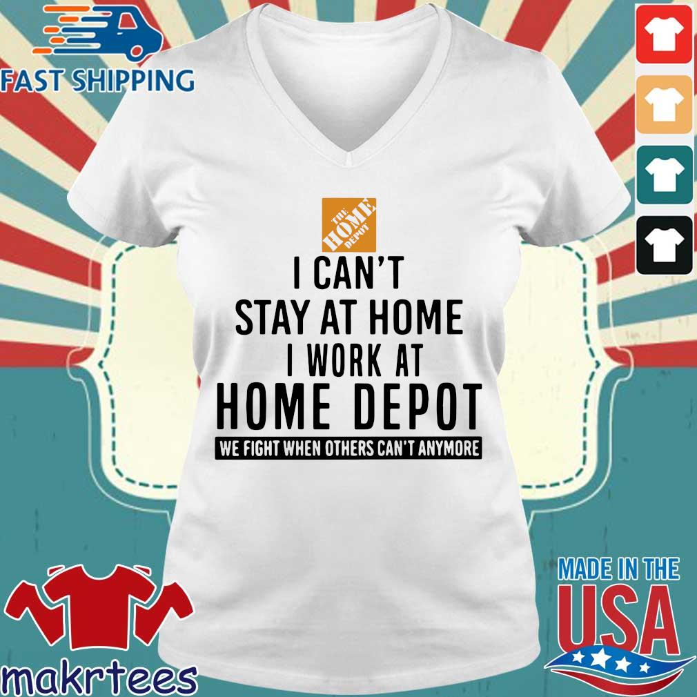 I Can't Stay At Home I Work At Home Depot We Fight When Others Can't Anymore Shirt Ladies V-neck trang