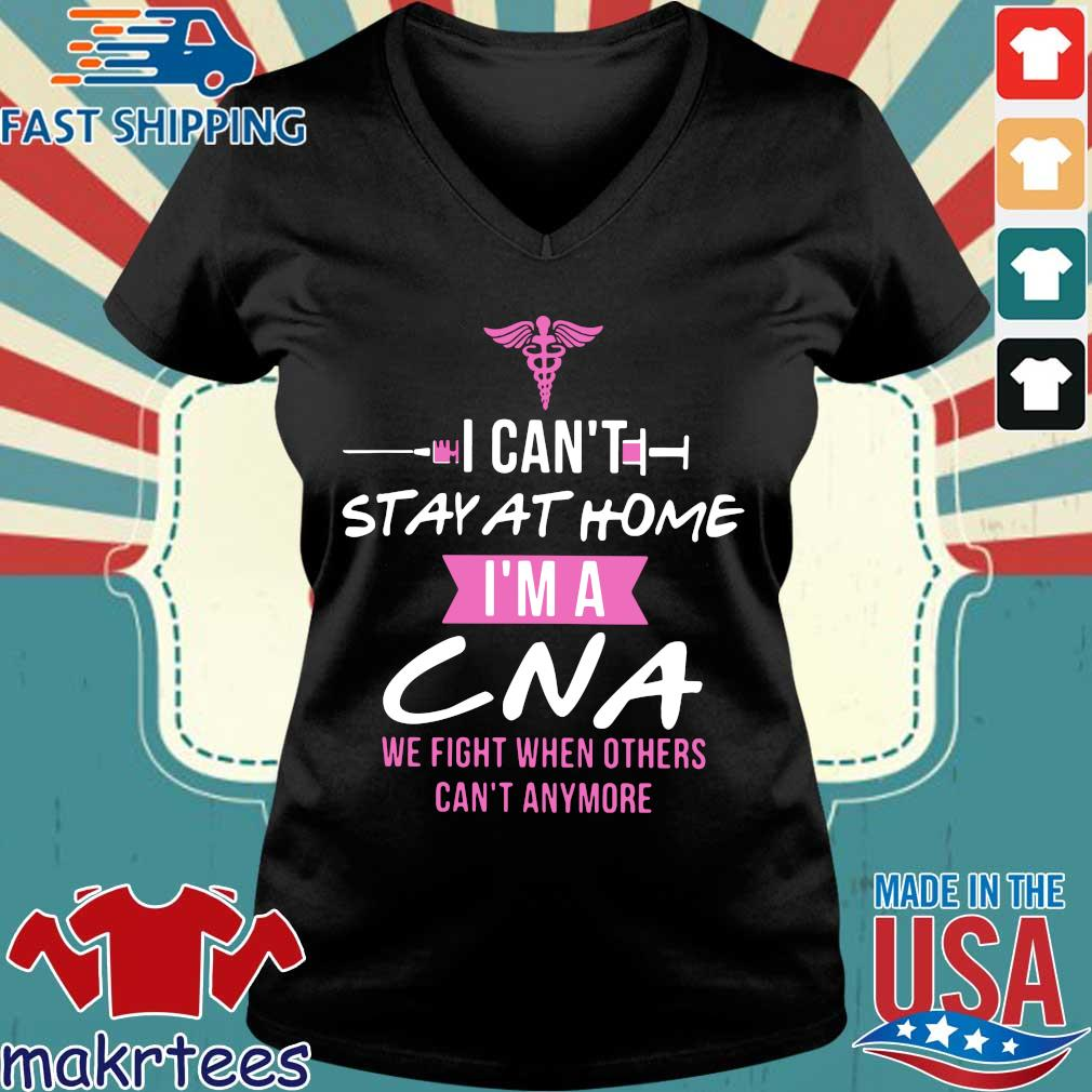 I Can't Stay At Home I'm A Cna We Fight When Others Can't Anymore Shirt Ladies V-neck den