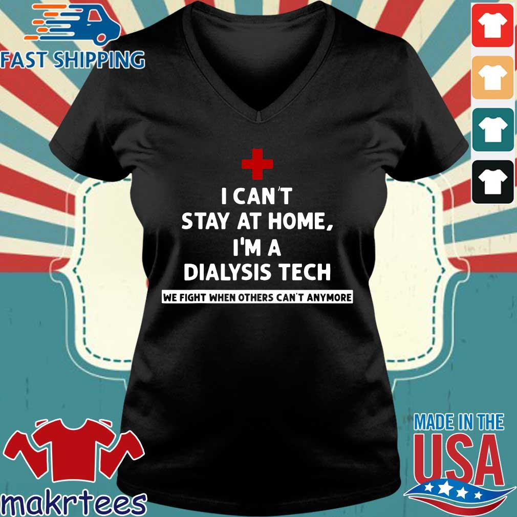 I Can't Stay At Home I'm A Dialysis Tech We Fight When Tee Shirts Ladies V-neck den