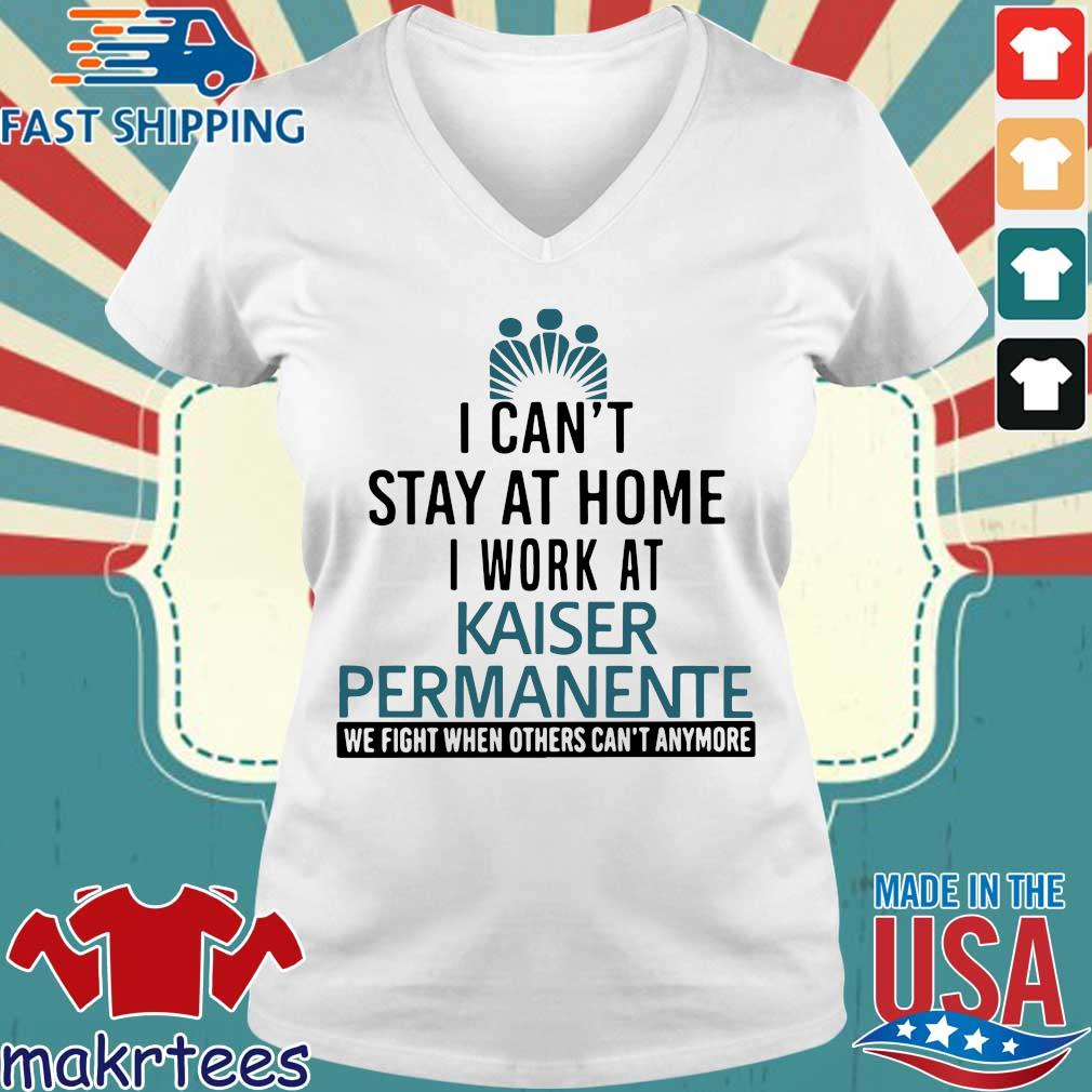 I Can't Stay At Home Work At Kaiser Permanente We Fight When Others Can't Anmore Shirt Ladies V-neck trang