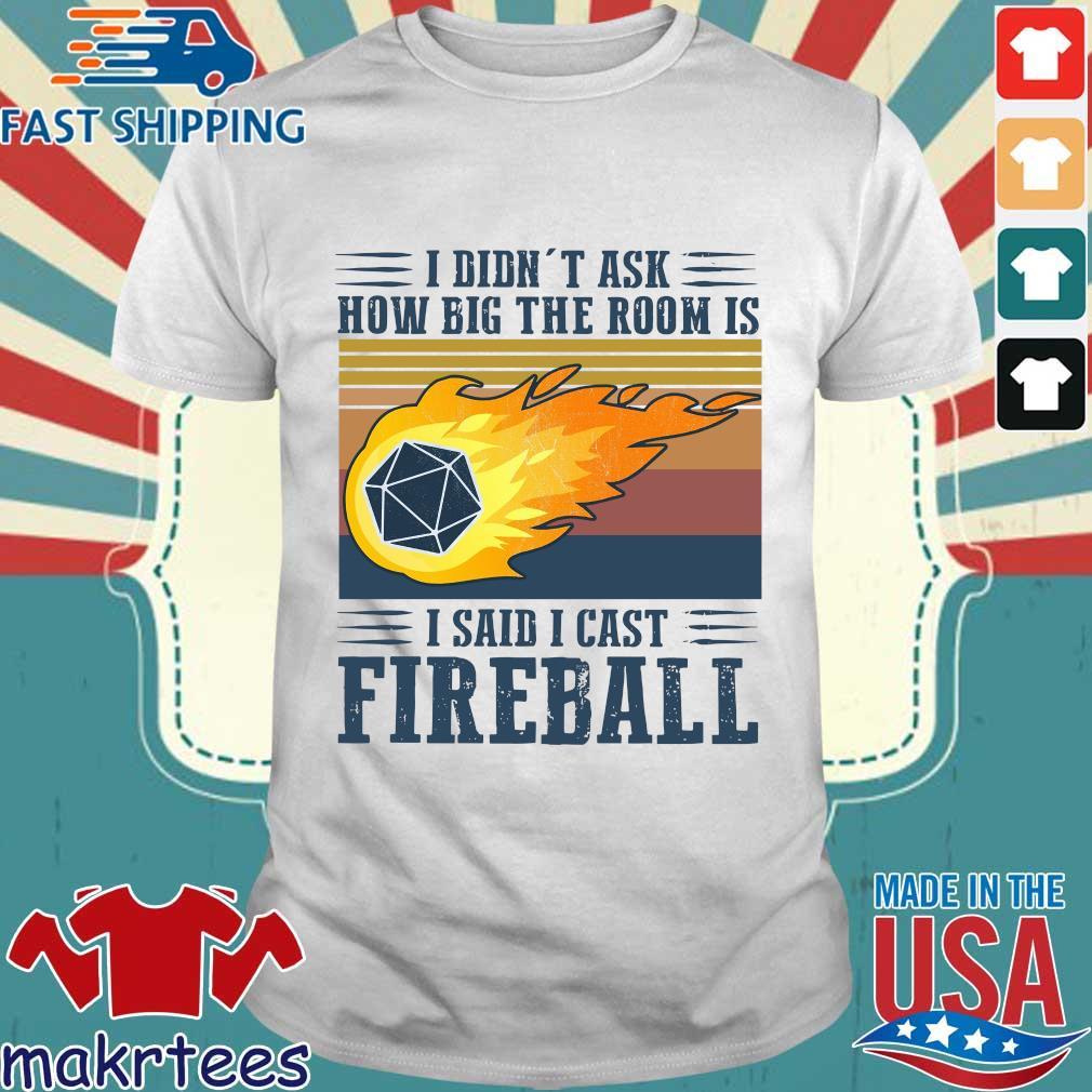 I Didn't Ask How Big The Room Is I Said I Cast Fireball Vintage Shirt