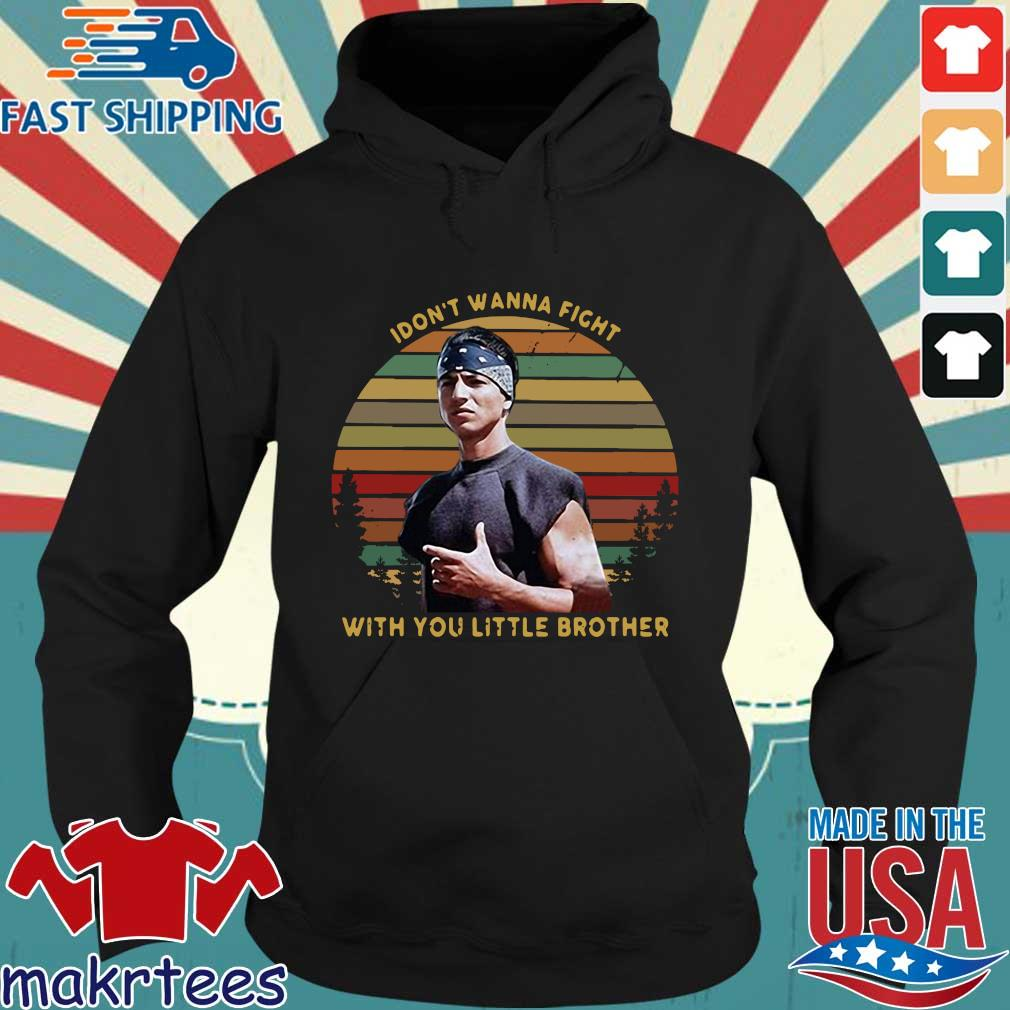 I Dont Wanna Fight With You Little Brother Vintage Shirt Hoodie den