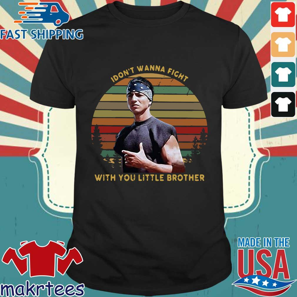 I Dont Wanna Fight With You Little Brother Vintage Shirt