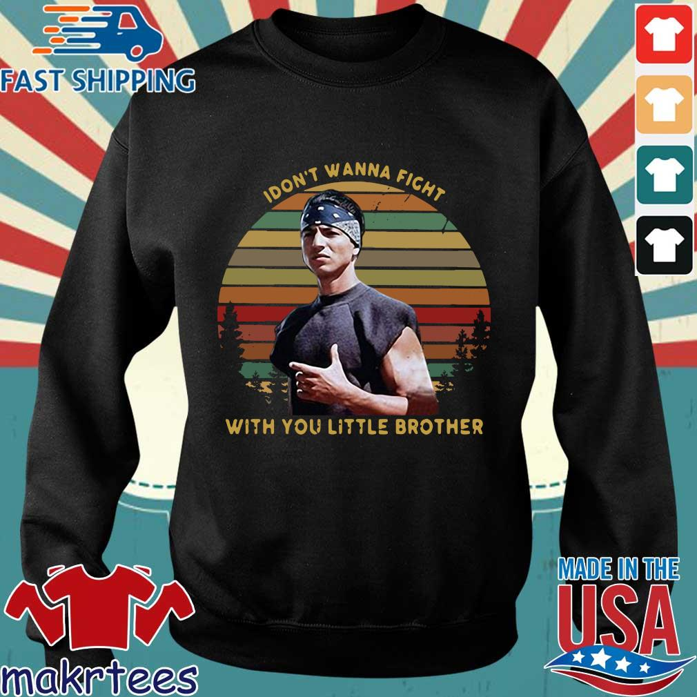 I Dont Wanna Fight With You Little Brother Vintage Shirt Sweater den