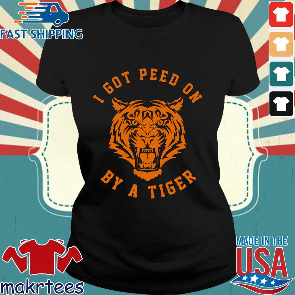 I Got Peed On By A Tiger Joe Exotic Shirt Ladies den