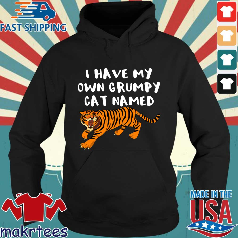 I Have My Own Grumpy Cat Named Tiger Shirt Hoodie den