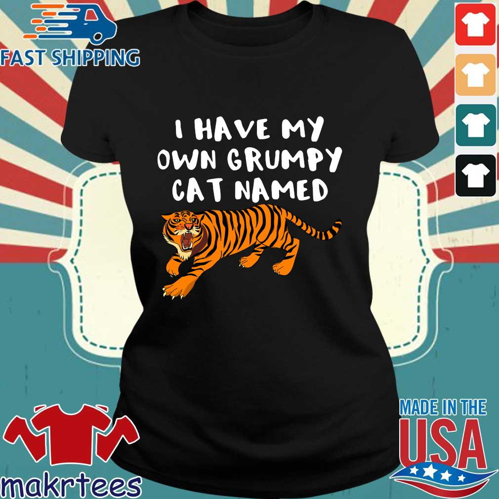 I Have My Own Grumpy Cat Named Tiger Shirt Ladies den