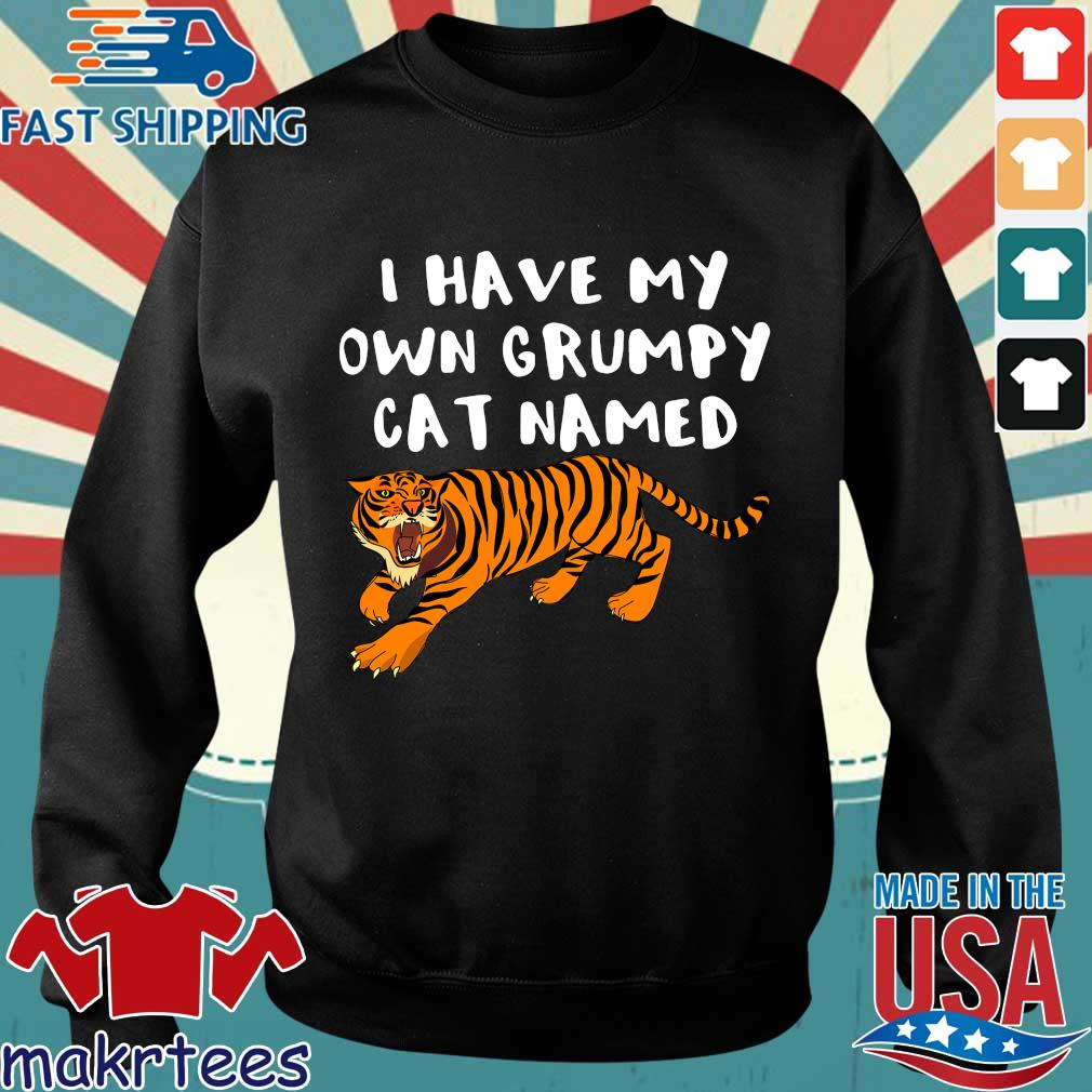 I Have My Own Grumpy Cat Named Tiger Shirt Sweater den