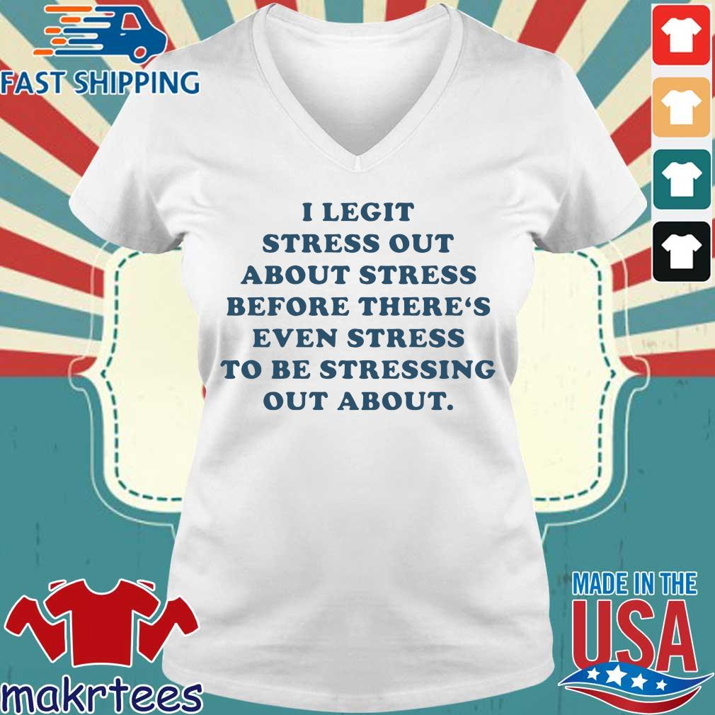 I Legit Stress Out About Stress Before There's Even Stress To Be Stressing Out About Shirt Ladies V-neck trang