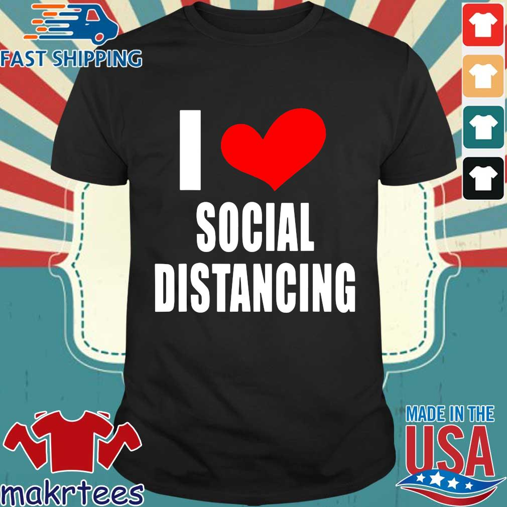 I LOVE SOCIAL DISTANCING Antisocial Loner Funny Introvert Tee Shirts