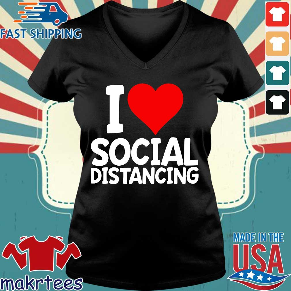 I Love Social Distancing Shirt Funny Virus Introvert Tee Shirts Ladies V-neck den