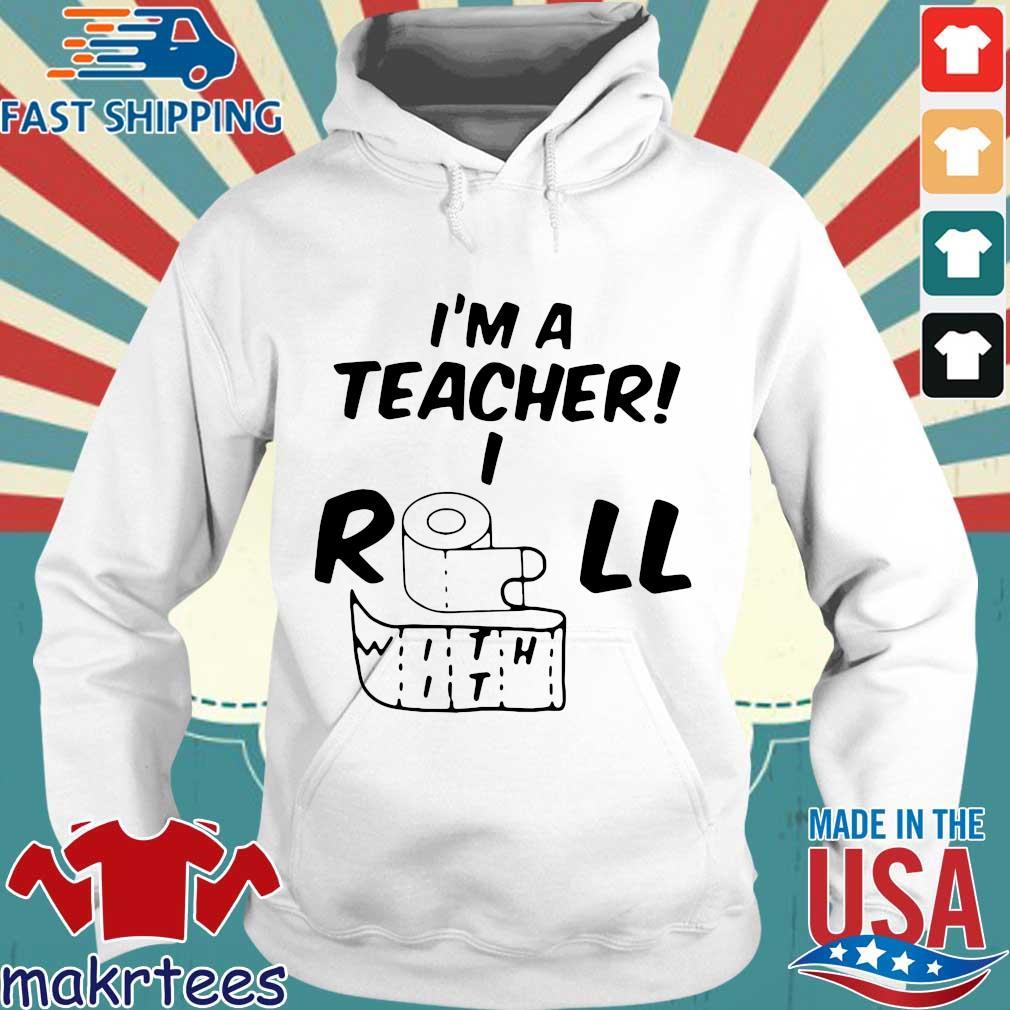 I_m A Teacher Roll With It Shirt Hoodie trang