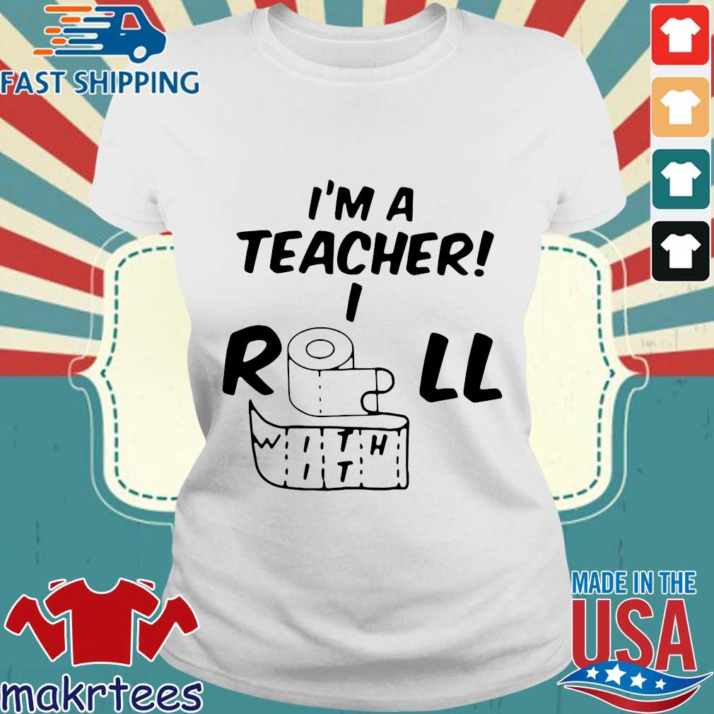 I_m A Teacher Roll With It Shirt Ladies trang