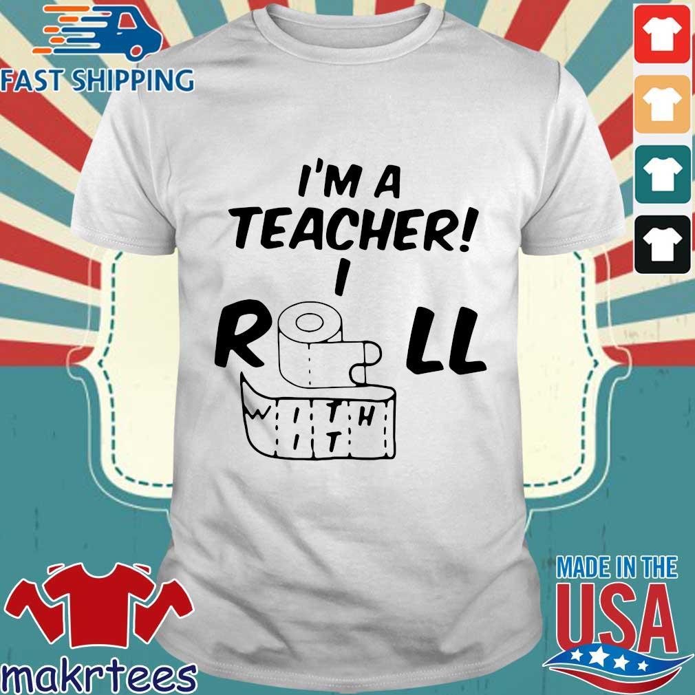 I_m A Teacher Roll With It Shirt