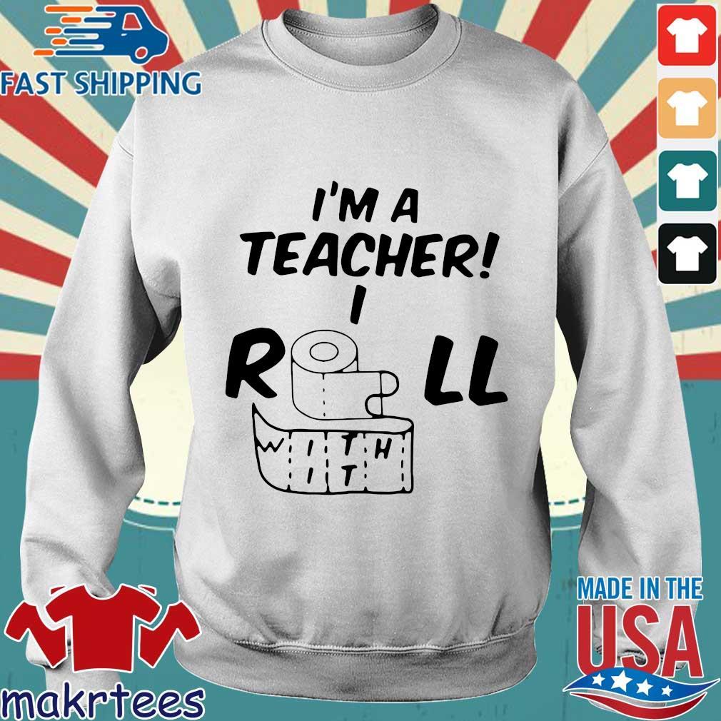 I_m A Teacher Roll With It Shirt Sweater trang