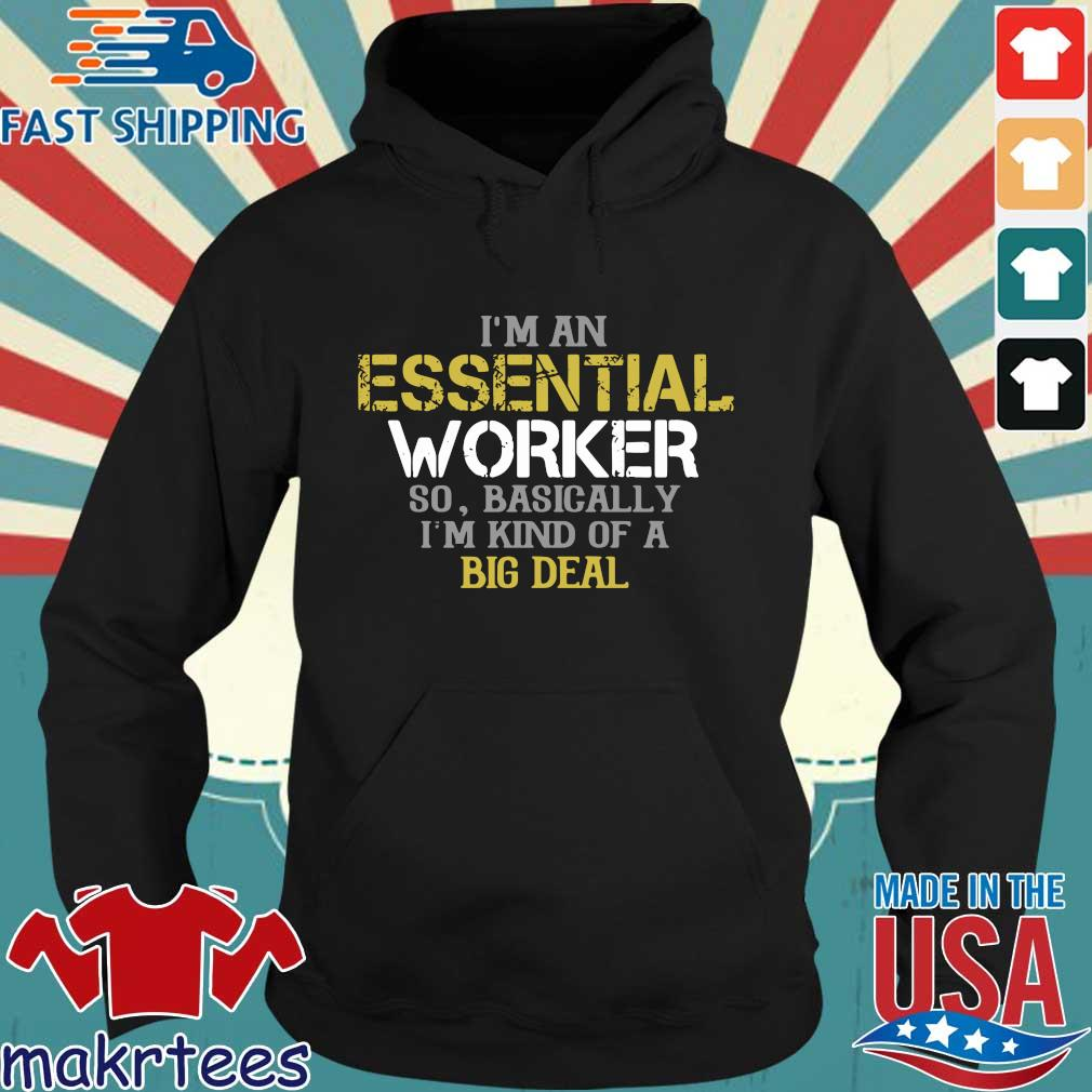 I'm An Essential Worker So Basically I'm Kind Of A Big Deal Shirt Hoodie den