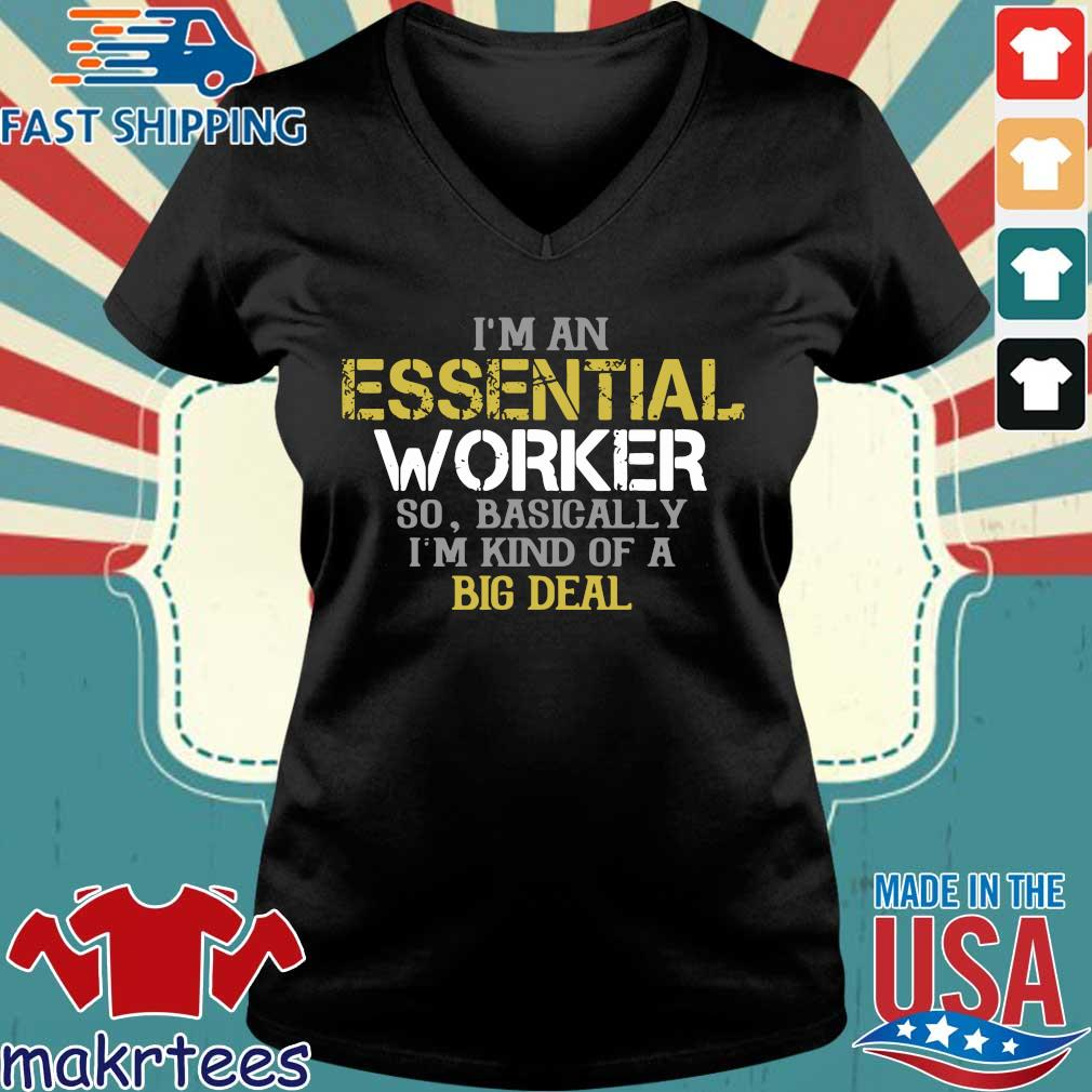 I'm An Essential Worker So Basically I'm Kind Of A Big Deal Shirt Ladies V-neck den
