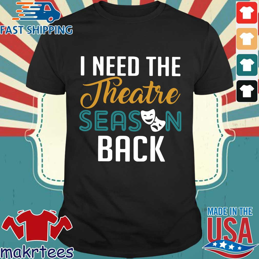 I Need The Theatre Season Back Shirt