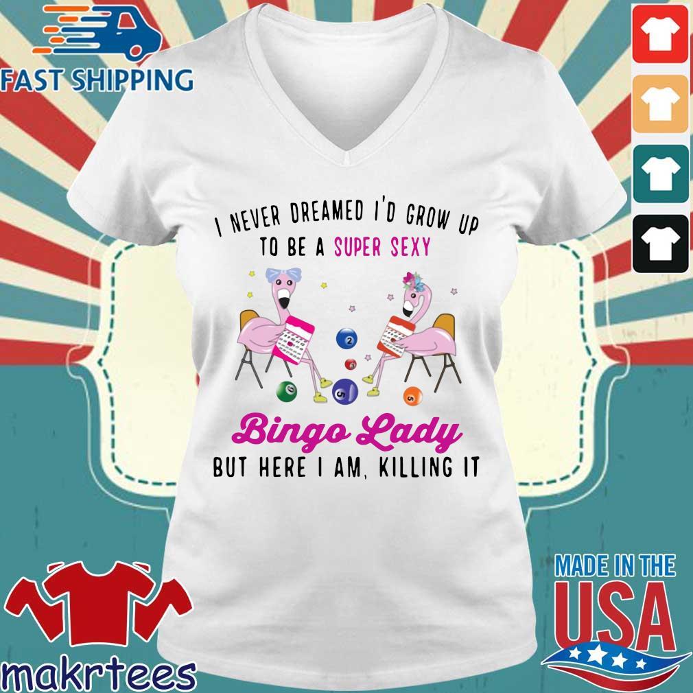 I Never Dreamed I'd Grow Up To Be A Super Sexy Flamingo Bingo Lady Shirt Ladies V-neck trang