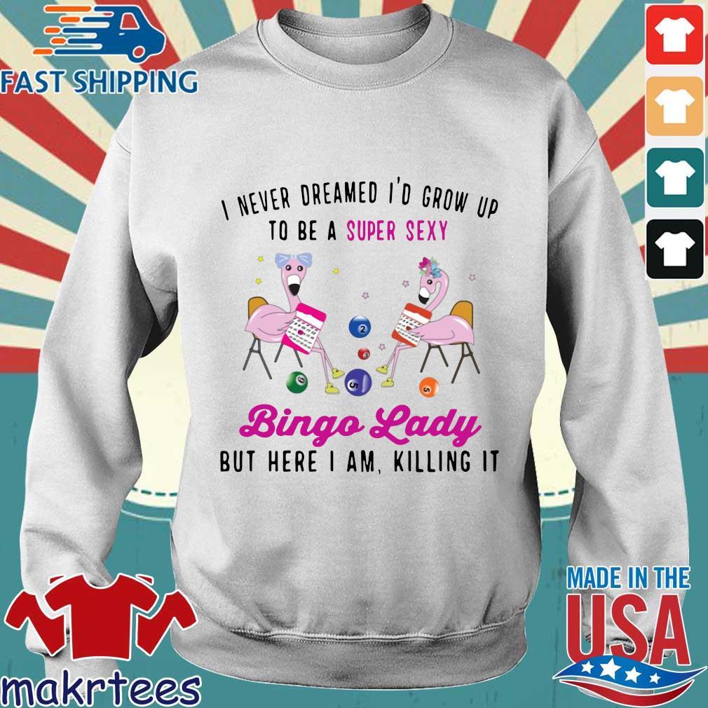I Never Dreamed I'd Grow Up To Be A Super Sexy Flamingo Bingo Lady Shirt Sweater trang