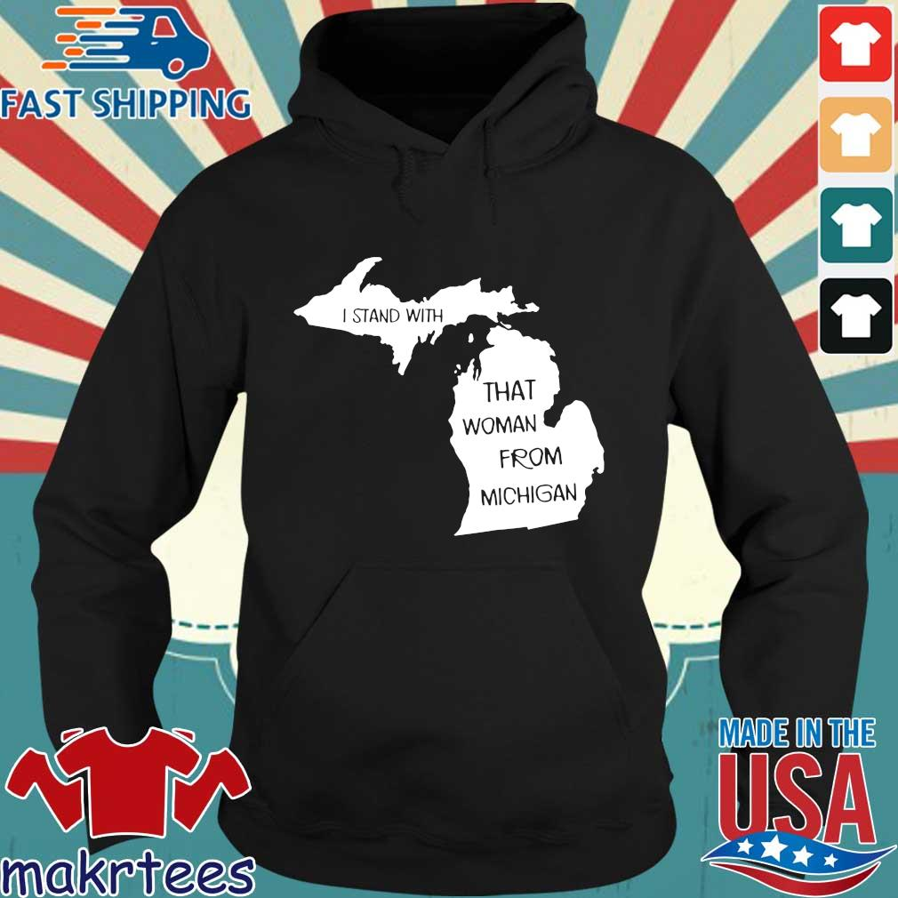 I Stand With That Woman From Michigan Shirt Hoodie den