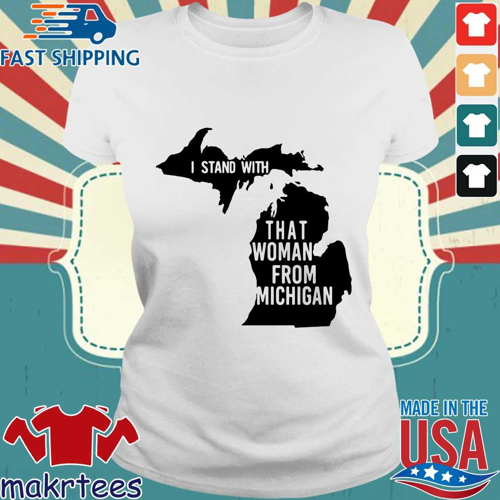 I Stand With That Woman From Michigan Shirt Ladies trang