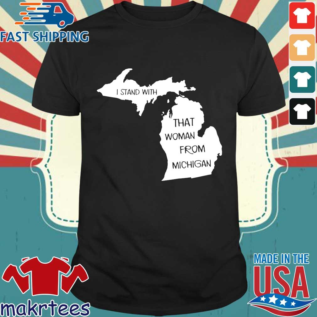I Stand With That Woman From Michigan Shirt