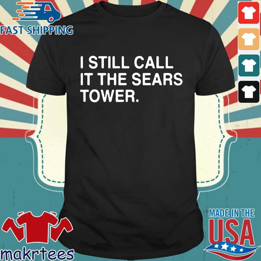 I Still Call It The Sears Tower Shirt
