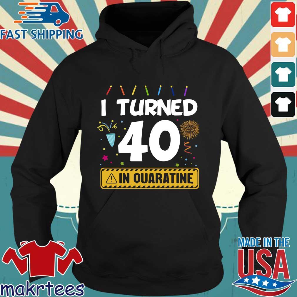 I Turned 40 In Quarantine Shirt Hoodie den