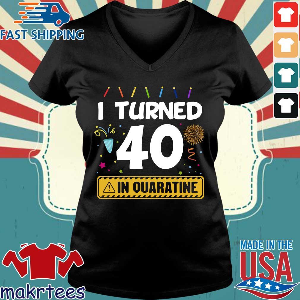 I Turned 40 In Quarantine Shirt Ladies V-neck den