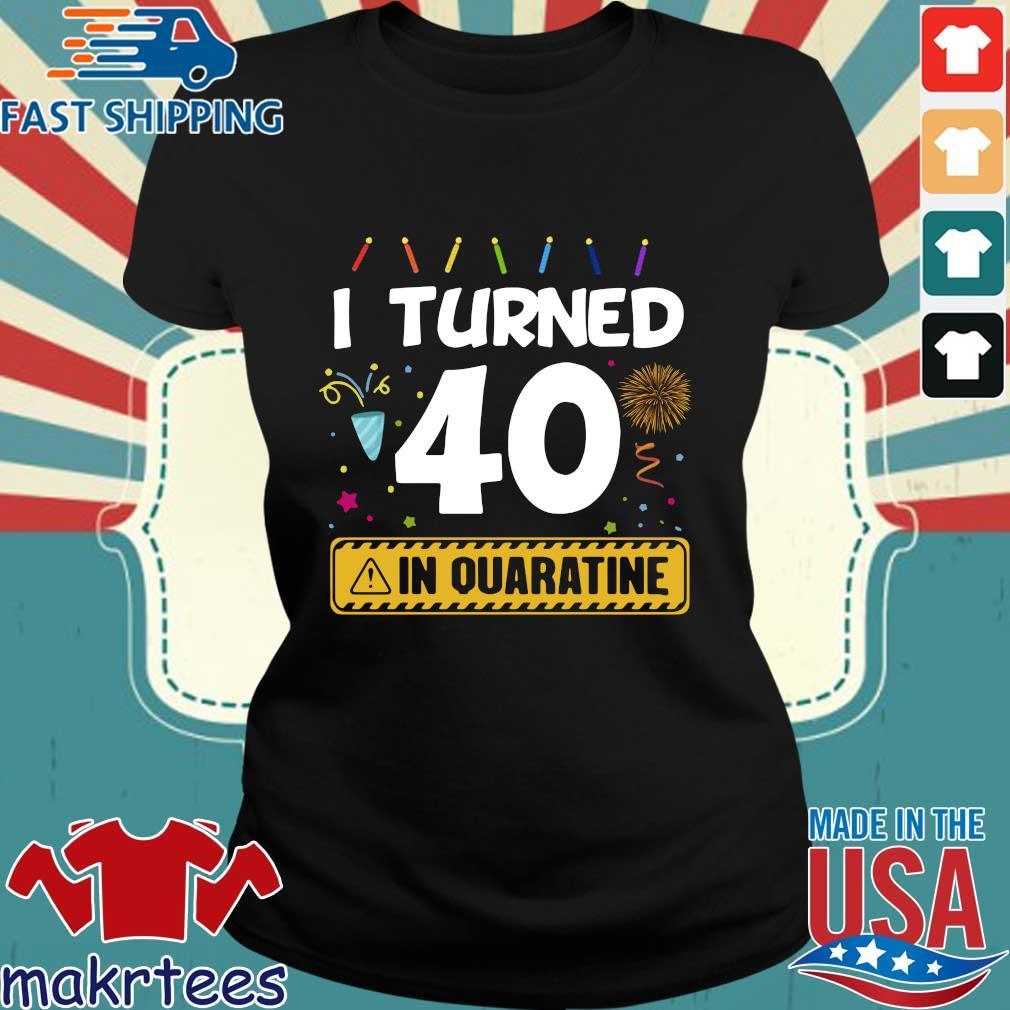 I Turned 40 In Quarantine Shirt Ladies den