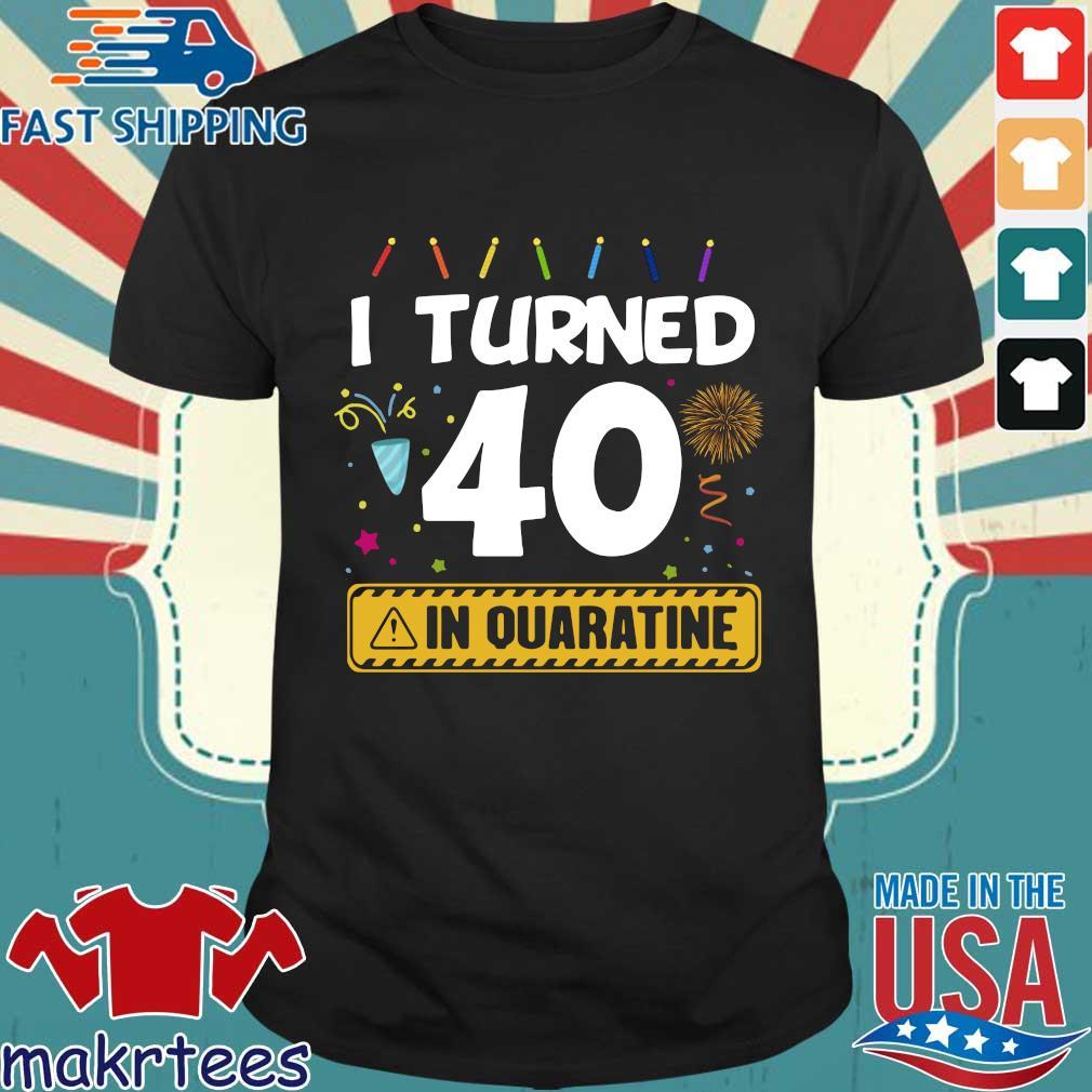 I Turned 40 In Quarantine Shirt