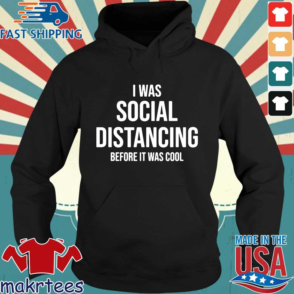 I Was Social Distancing Before It Was Cool Shirt Hoodie den