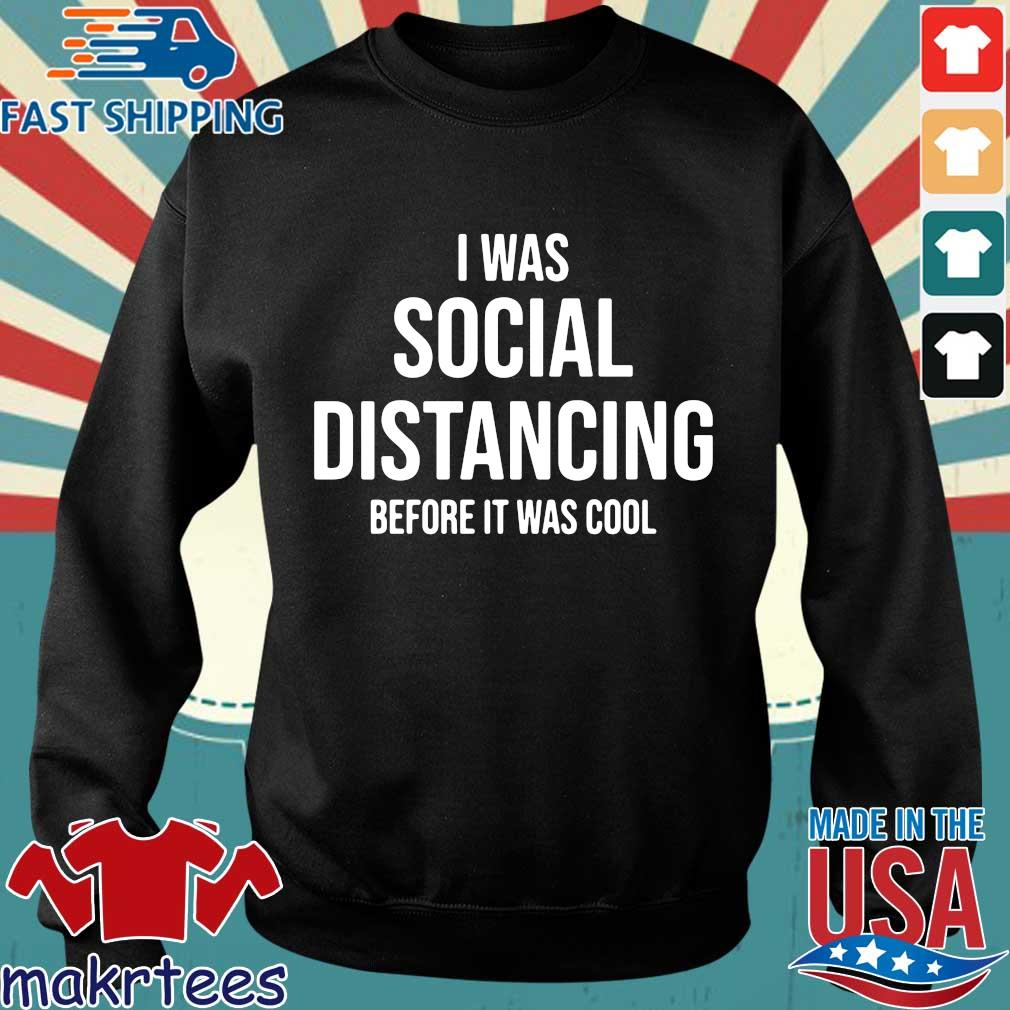 I Was Social Distancing Before It Was Cool Shirt Sweater den