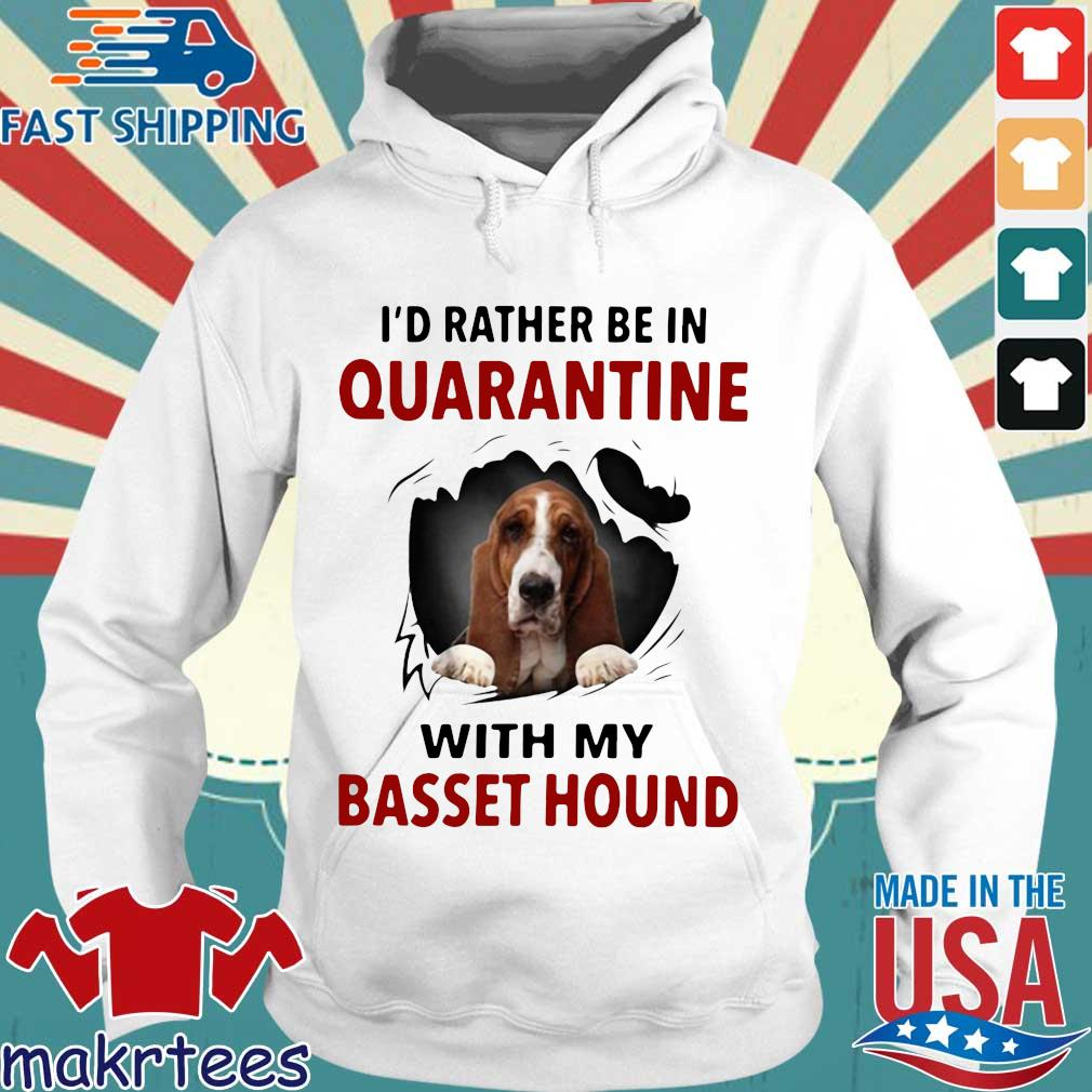 I'd Rather Be In Quarantine With My Basset Hound Shirts Hoodie trang