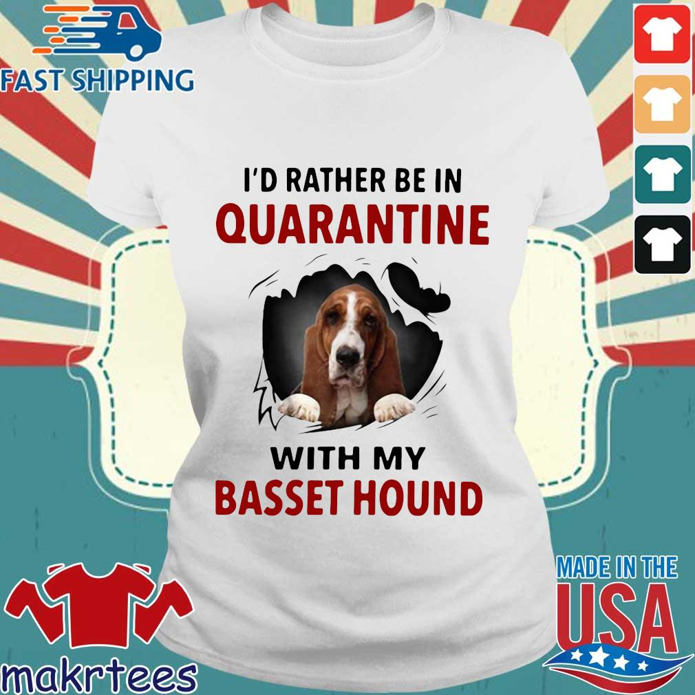 I'd Rather Be In Quarantine With My Basset Hound Shirts Ladies trang