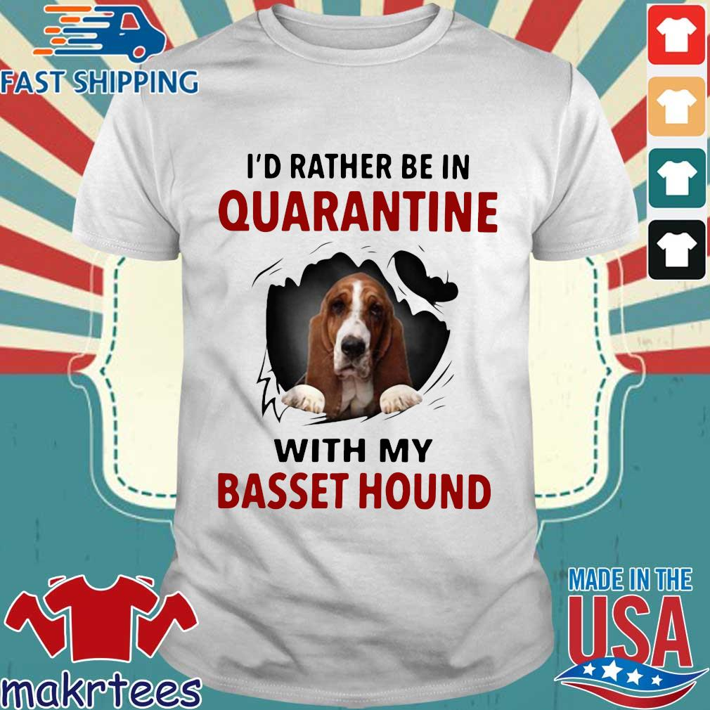 I'd Rather Be In Quarantine With My Basset Hound Shirts