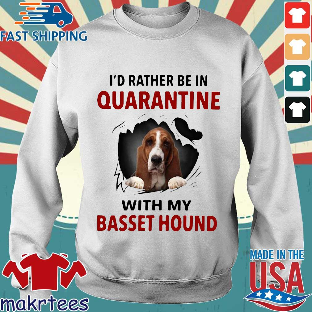I'd Rather Be In Quarantine With My Basset Hound Shirts Sweater trang