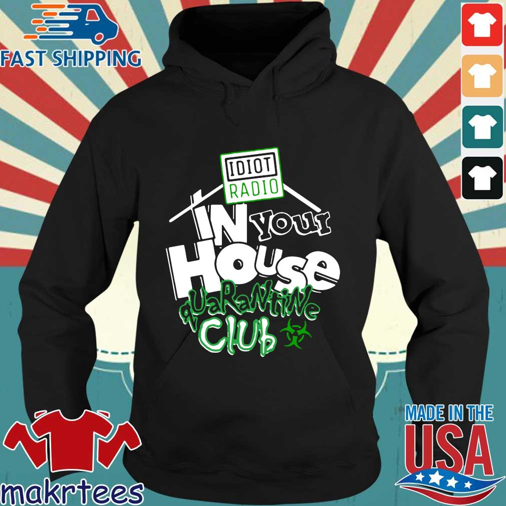 Idiot Radio In Your House Quarantine Club Shirt Hoodie den