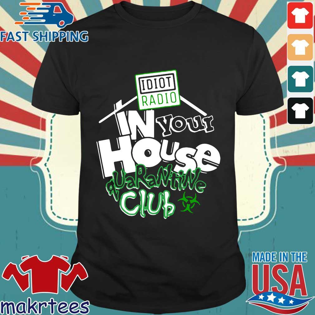 Idiot Radio In Your House Quarantine Club Shirt
