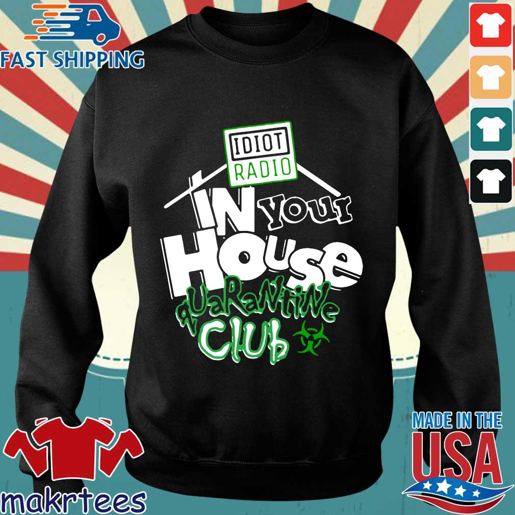 Idiot Radio In Your House Quarantine Club Shirt Sweater den