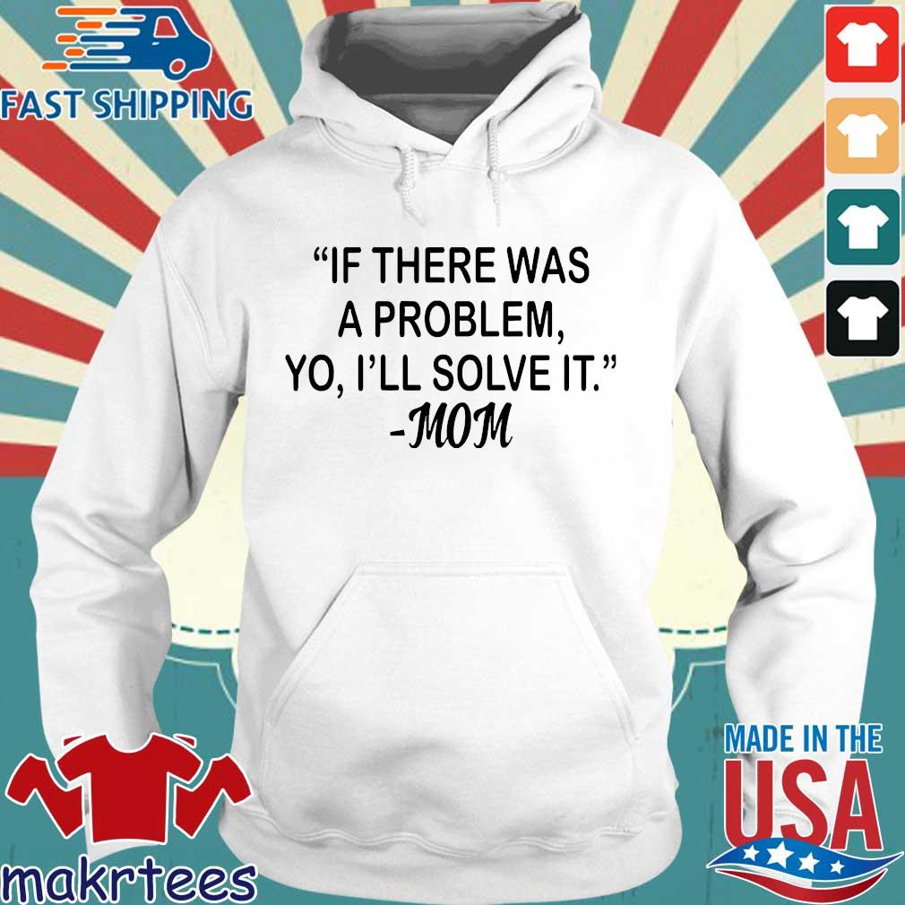 If There Was A Problem Yo I'll Solve It Mom Shirt Hoodie trang