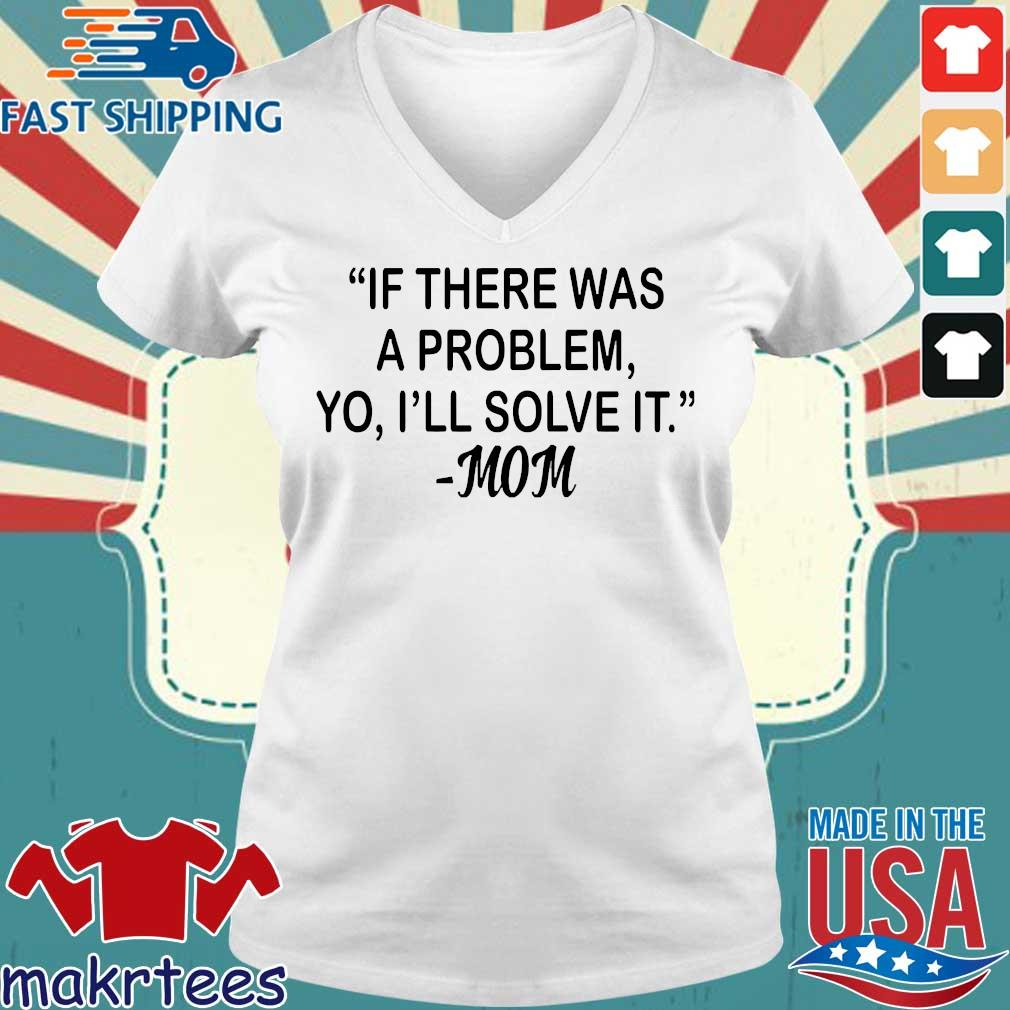If There Was A Problem Yo I'll Solve It Mom Shirt Ladies V-neck trang