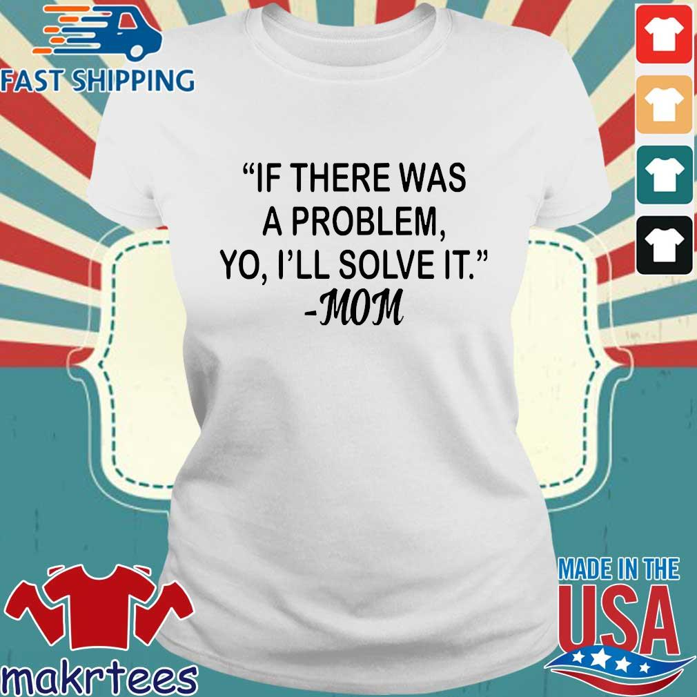 If There Was A Problem Yo I'll Solve It Mom Shirt Ladies trang