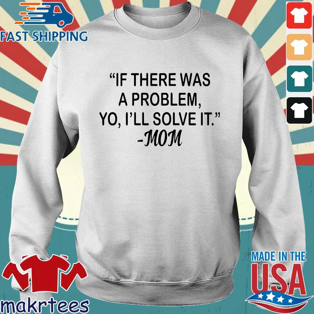 If There Was A Problem Yo I'll Solve It Mom Shirt Sweater trang