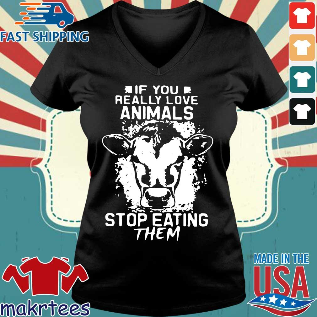 If You Really Love Animals Stop Eating Them Version Cow Shirt Ladies V-neck den